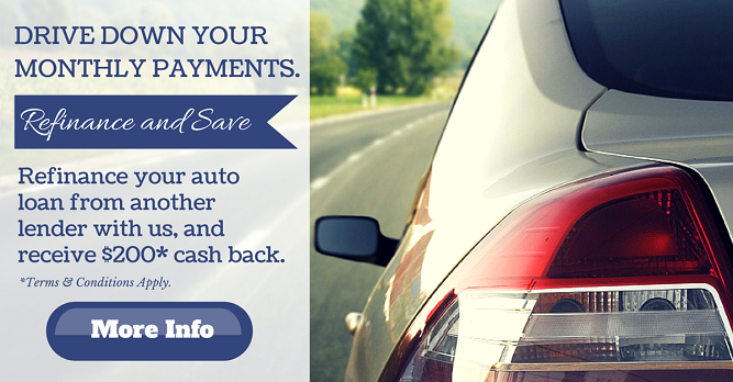 Drive Down Your Monthly Payments. Refinance and Save Refinance your auto loan from another lender with us, and receive $200* cash back. Terms & Conditions Apply