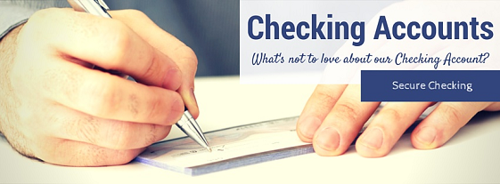Checking Accounts.  What's not to love about our checking accouint?    Secure Checking